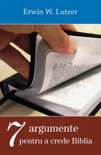7 argumente pentru a crede biblia de Erwin W Lutzer